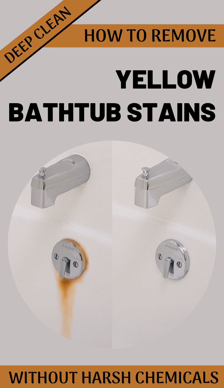 Deep Clean How To Remove Yellow Bathtub Stains Without